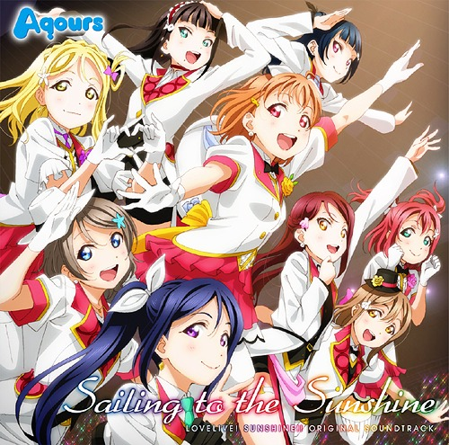 Love Live! Sunshine!! Original Soundtrack Sailing to the Sunshine