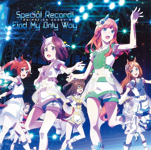 Uma Musume Pretty Derby ANIMATION DERBY 03 Special Record! / Find My Only Way