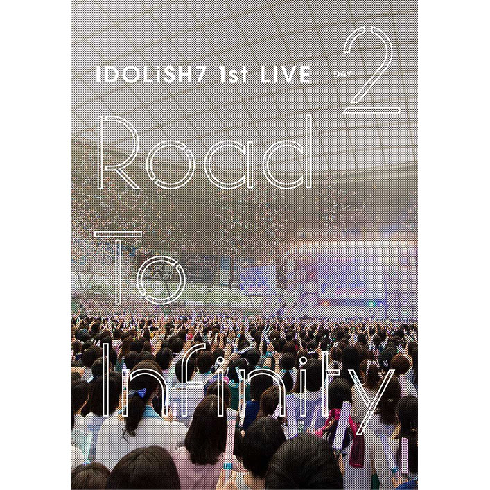 IDOLiSH7 1st Live Road To Infinity DVD Day2